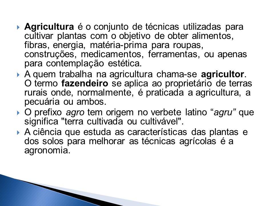 Agricultura é o conjunto de técnicas utilizadas para cultivar plantas com o objetivo de obter alimentos, fibras, energia, matéria-prima para roupas, c