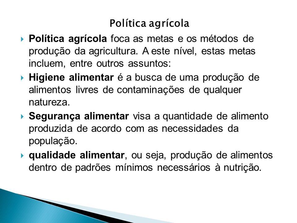 Política agrícola Política agrícola foca as metas e os métodos de produção da agricultura. A este nível, estas metas incluem, entre outros assuntos: H