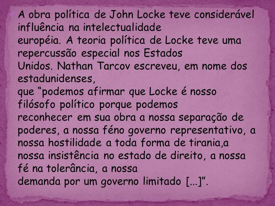 A obra política de John Locke teve considerável influência na intelectualidade européia. A teoria política de Locke teve uma repercussão especial nos