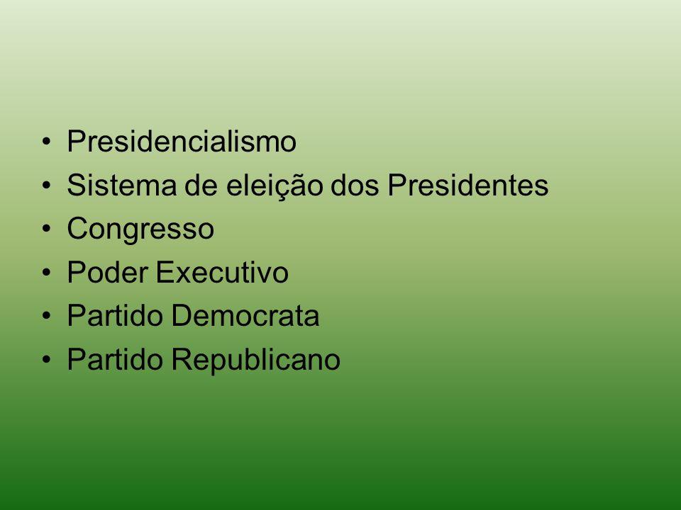 Presidencialismo Sistema de eleição dos Presidentes Congresso Poder Executivo Partido Democrata Partido Republicano