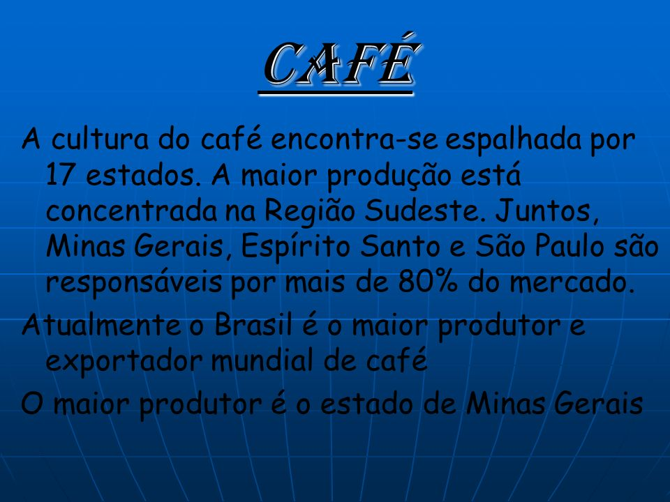 Café A cultura do café encontra-se espalhada por 17 estados.