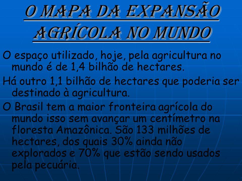 O mapa da expansão agrícola no mundo O espaço utilizado, hoje, pela agricultura no mundo é de 1,4 bilhão de hectares.