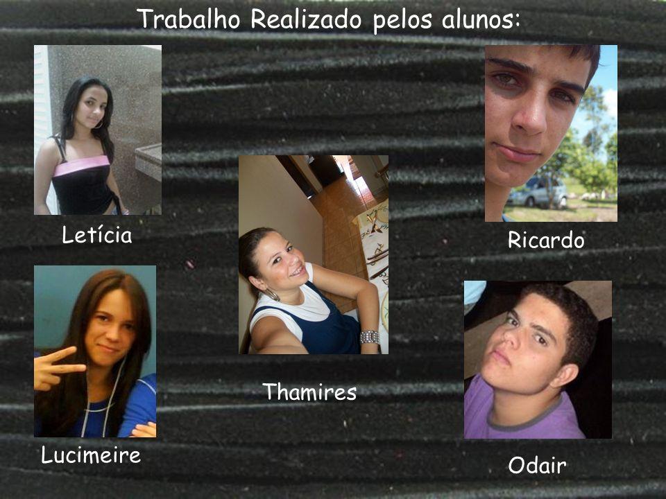 Trabalho Realizado pelos alunos: Letícia Odair Lucimeire Ricardo Thamires