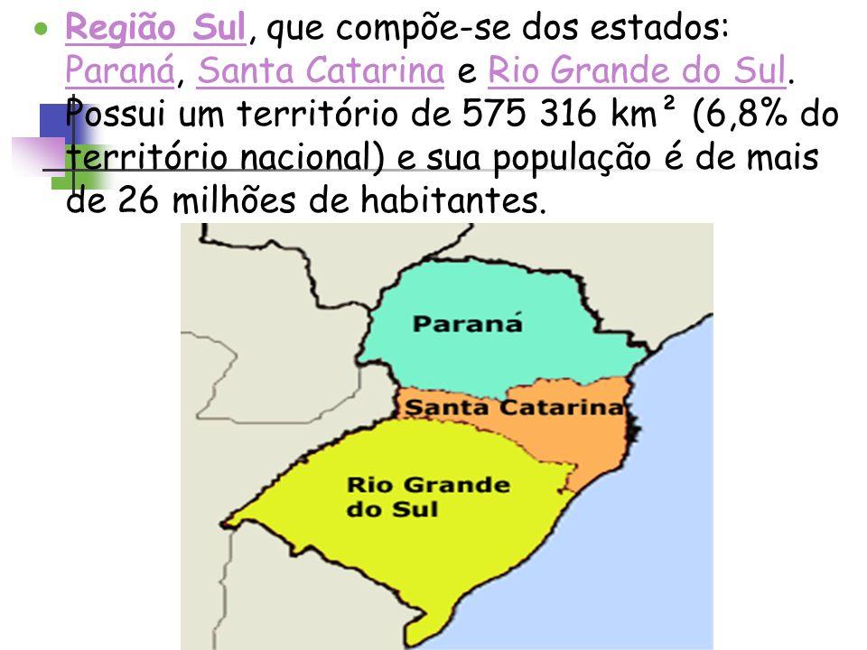 Região Sul, que compõe-se dos estados: Paraná, Santa Catarina e Rio Grande do Sul. Possui um território de 575 316 km² (6,8% do território nacional) e