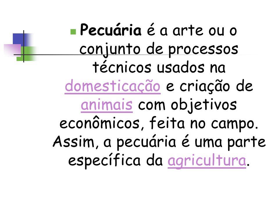 Pecuária é a arte ou o conjunto de processos técnicos usados na domesticação e criação de animais com objetivos econômicos, feita no campo. Assim, a p