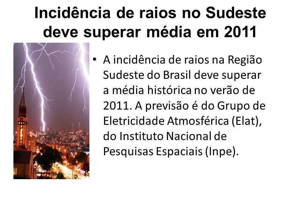 Incidência de raios no Sudeste deve superar média em 2011 A incidência de raios na Região Sudeste do Brasil deve superar a média histórica no verão de 2011.