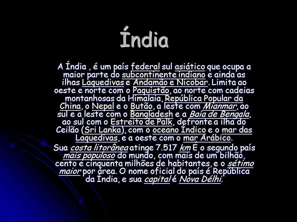 Índia A Índia, é um país federal sul asiático que ocupa a maior parte do subcontinente indiano e ainda as ilhas Laquedivas e Andamão e Nicobar. Limita