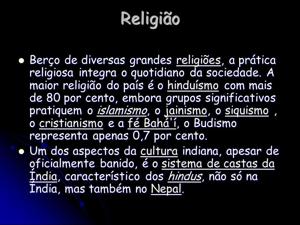 Religião Berço de diversas grandes religiões, a prática religiosa integra o quotidiano da sociedade. A maior religião do país é o hinduísmo com mais d