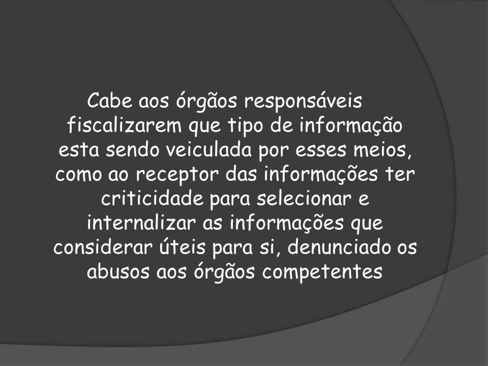 Cabe aos órgãos responsáveis fiscalizarem que tipo de informação esta sendo veiculada por esses meios, como ao receptor das informações ter criticidad
