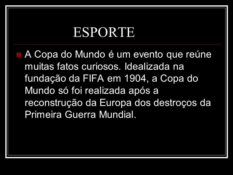 ESPORTE A Copa do Mundo é um evento que reúne muitas fatos curiosos. Idealizada na fundação da FIFA em 1904, a Copa do Mundo só foi realizada após a r