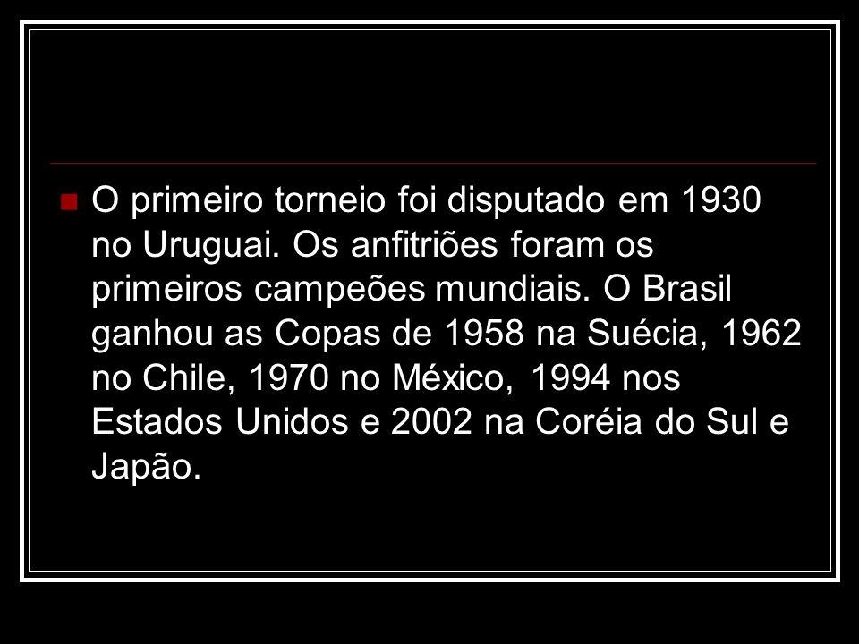 O primeiro torneio foi disputado em 1930 no Uruguai. Os anfitriões foram os primeiros campeões mundiais. O Brasil ganhou as Copas de 1958 na Suécia, 1