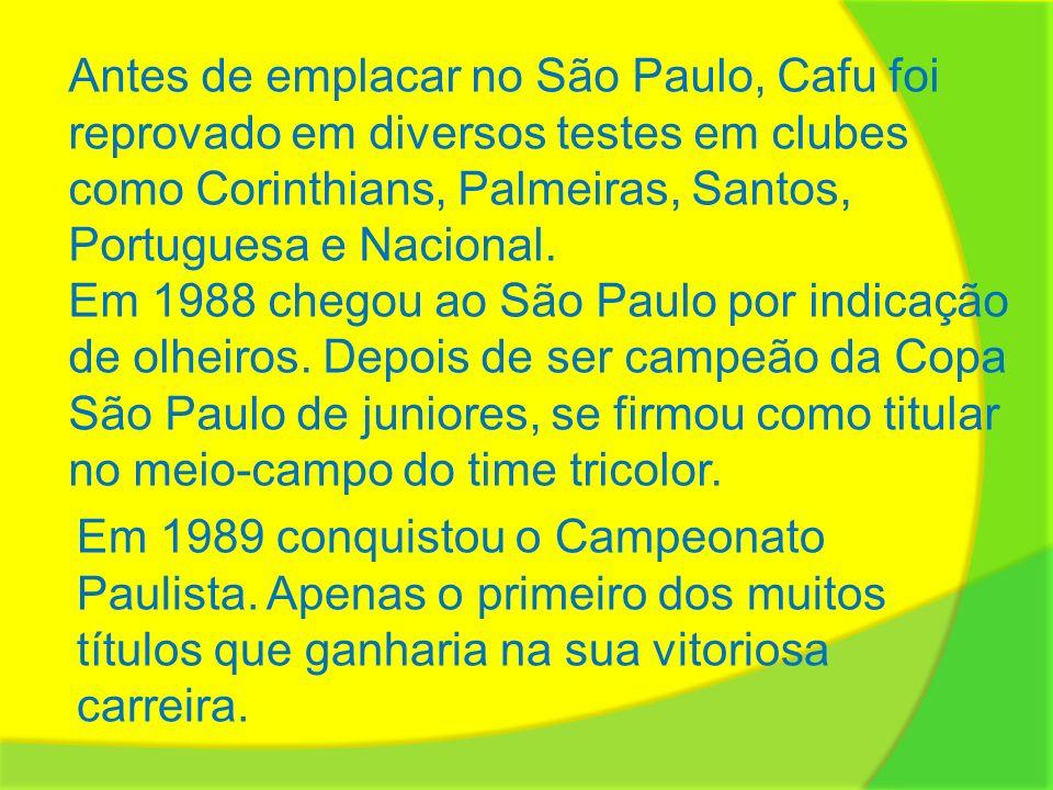 Antes de emplacar no São Paulo, Cafu foi reprovado em diversos testes em clubes como Corinthians, Palmeiras, Santos, Portuguesa e Nacional. Em 1988 ch