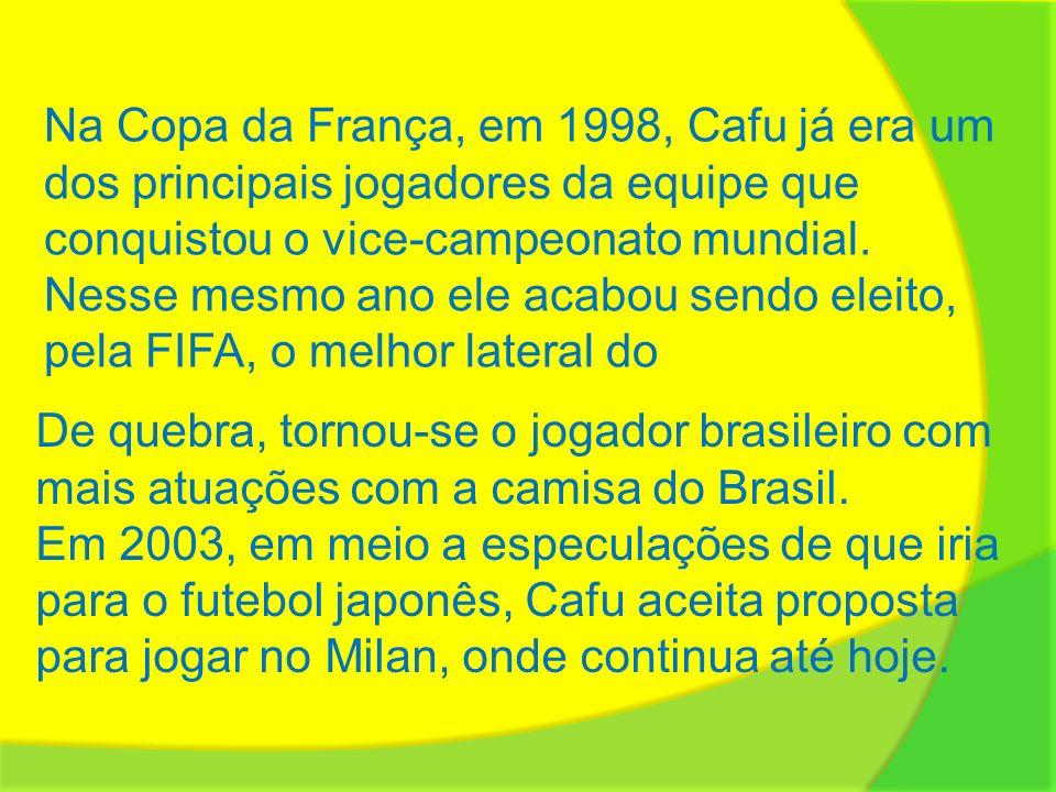 Na Copa da França, em 1998, Cafu já era um dos principais jogadores da equipe que conquistou o vice-campeonato mundial. Nesse mesmo ano ele acabou sen