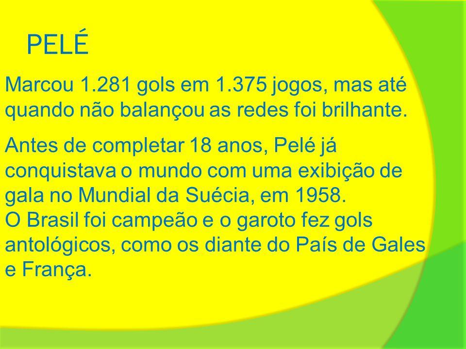 PELÉ Pelé dispensa apresentações. Marcou 1.281 gols em 1.375 jogos, mas até quando não balançou as redes foi brilhante. Marcou 1.281 gols em 1.375 jog