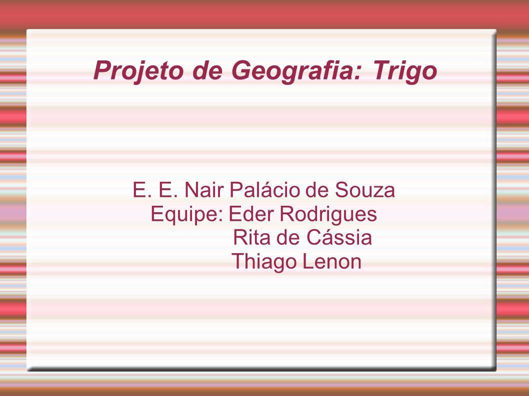 Projeto de Geografia: Trigo E.E.