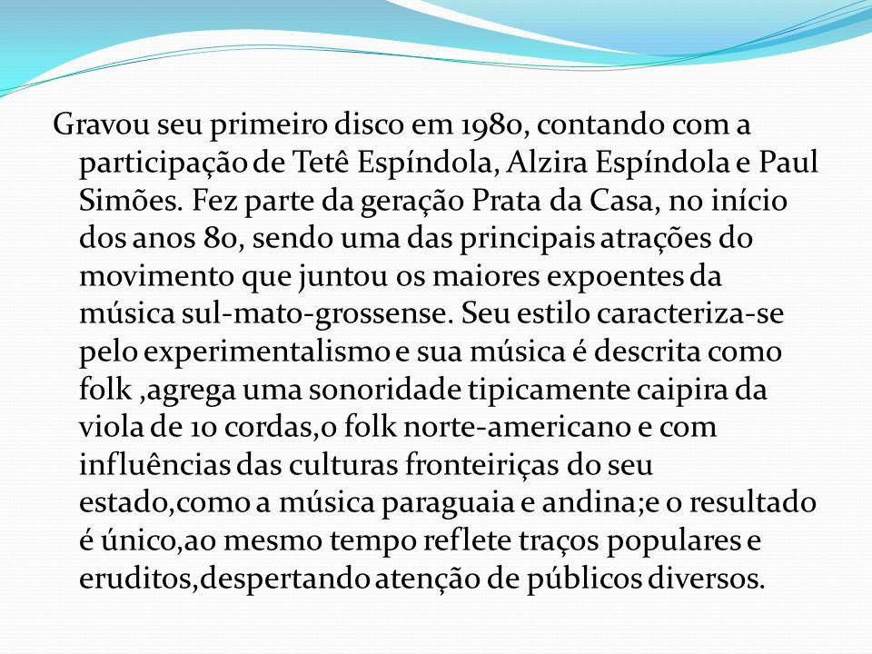 Gravou seu primeiro disco em 1980, contando com a participação de Tetê Espíndola, Alzira Espíndola e Paul Simões. Fez parte da geração Prata da Casa,