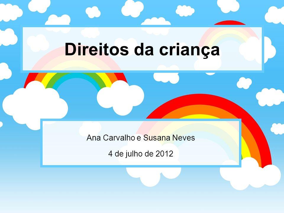 Direitos da criança Ana Carvalho e Susana Neves 4 de julho de 2012