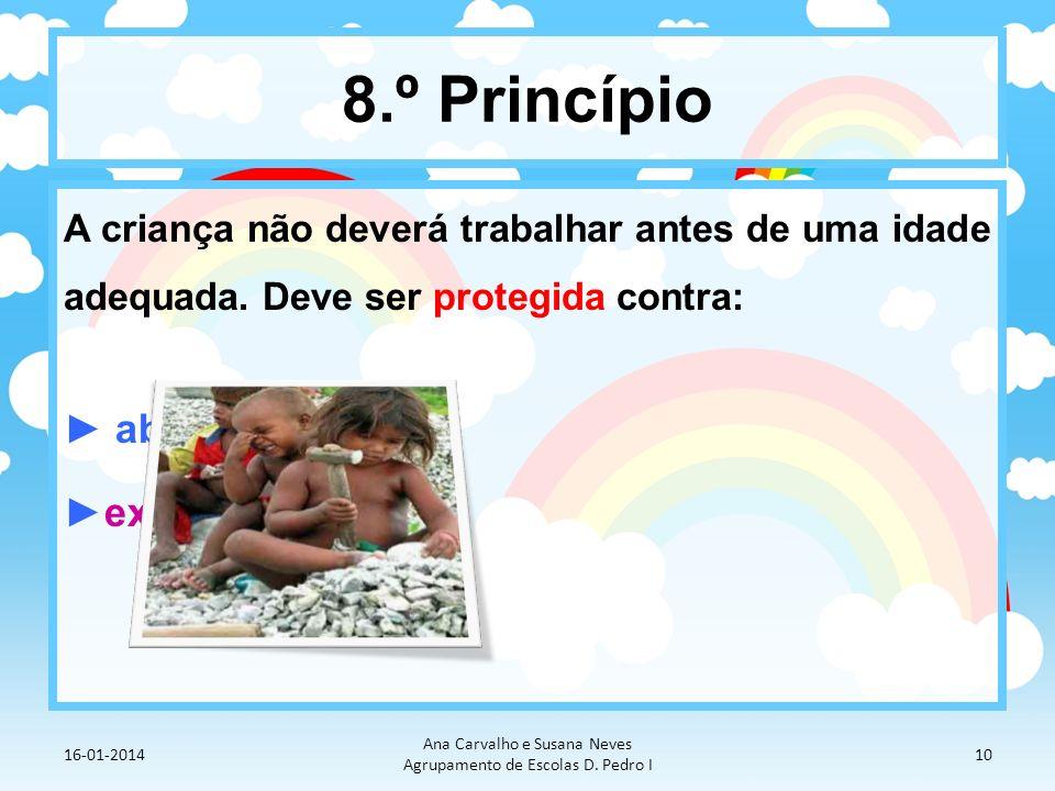 8.º Princípio A criança não deverá trabalhar antes de uma idade adequada. Deve ser protegida contra: abandono exploração 16-01-2014 Ana Carvalho e Sus