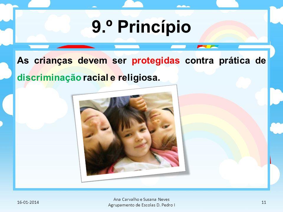9.º Princípio As crianças devem ser protegidas contra prática de discriminação racial e religiosa. 16-01-2014 Ana Carvalho e Susana Neves Agrupamento
