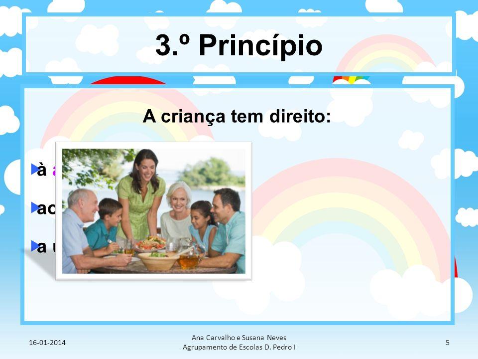3.º Princípio A criança tem direito: à alimentação ao lazer a uma casa 16-01-2014 Ana Carvalho e Susana Neves Agrupamento de Escolas D. Pedro I 5