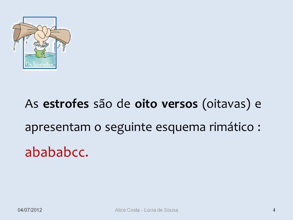 As estrofes são de oito versos (oitavas) e apresentam o seguinte esquema rimático : abababcc. 404/07/2012 Alice Costa - Lúcia de Sousa