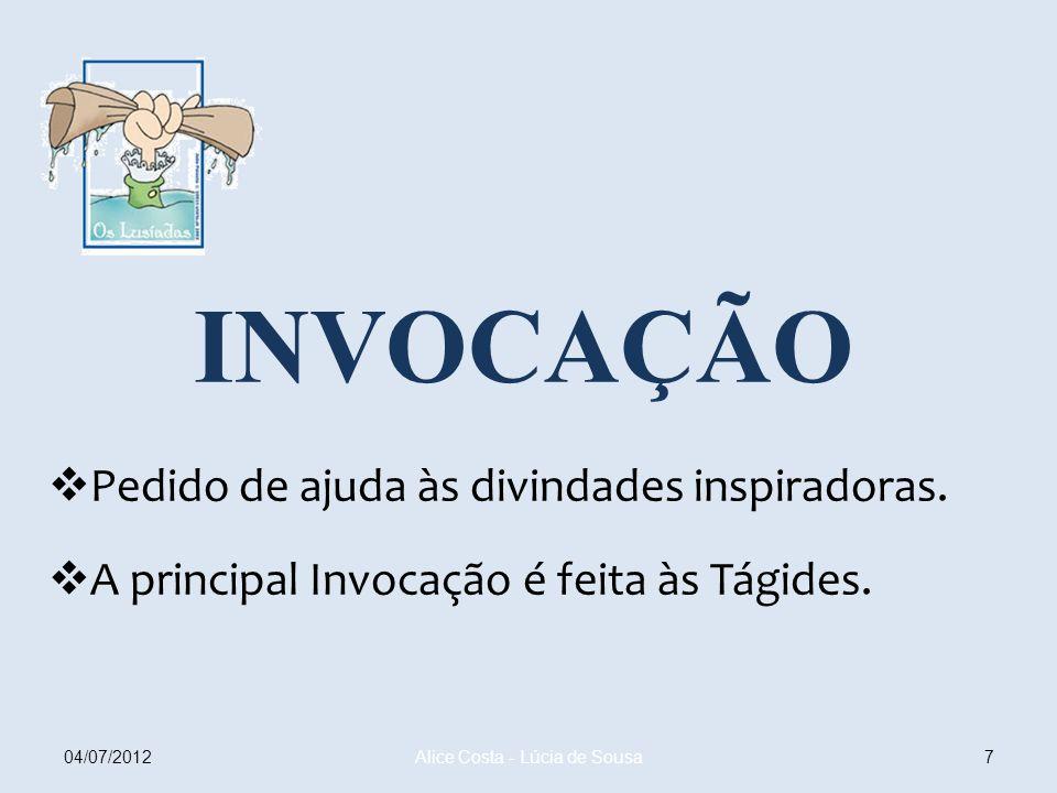 INVOCAÇÃO Pedido de ajuda às divindades inspiradoras. A principal Invocação é feita às Tágides. 704/07/2012 Alice Costa - Lúcia de Sousa