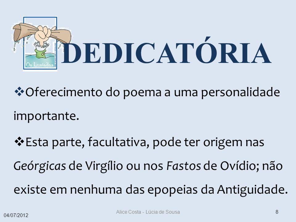 DEDICATÓRIA Oferecimento do poema a uma personalidade importante. Esta parte, facultativa, pode ter origem nas Geórgicas de Virgílio ou nos Fastos de