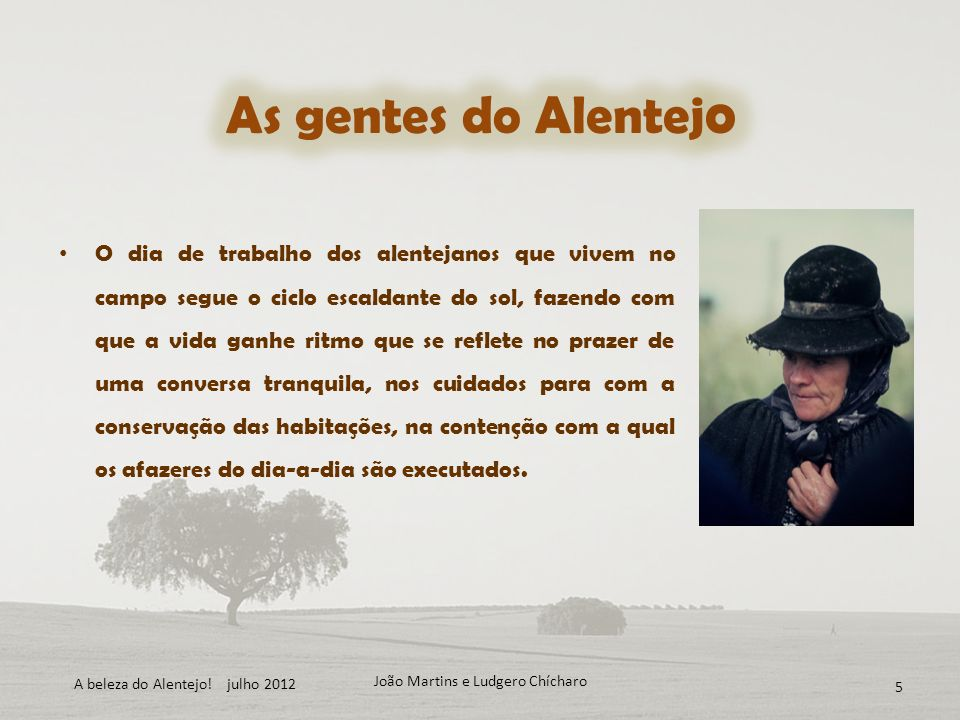 João Martins e Ludgero Chícharo 5 O dia de trabalho dos alentejanos que vivem no campo segue o ciclo escaldante do sol, fazendo com que a vida ganhe r
