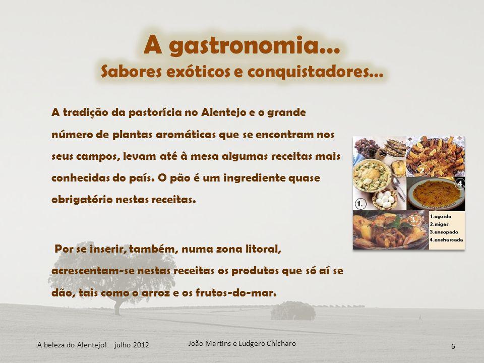 A tradição da pastorícia no Alentejo e o grande número de plantas aromáticas que se encontram nos seus campos, levam até à mesa algumas receitas mais