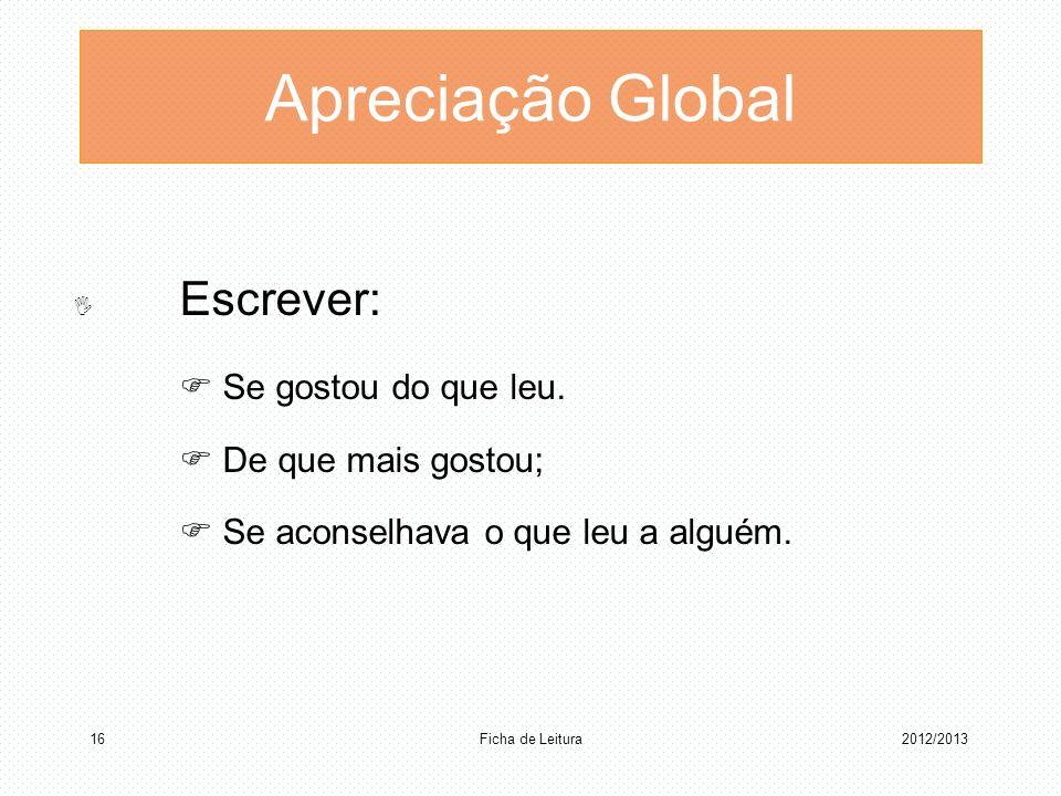 Apreciação Global Escrever: Se gostou do que leu. De que mais gostou; Se aconselhava o que leu a alguém. Ficha de Leitura 162012/2013
