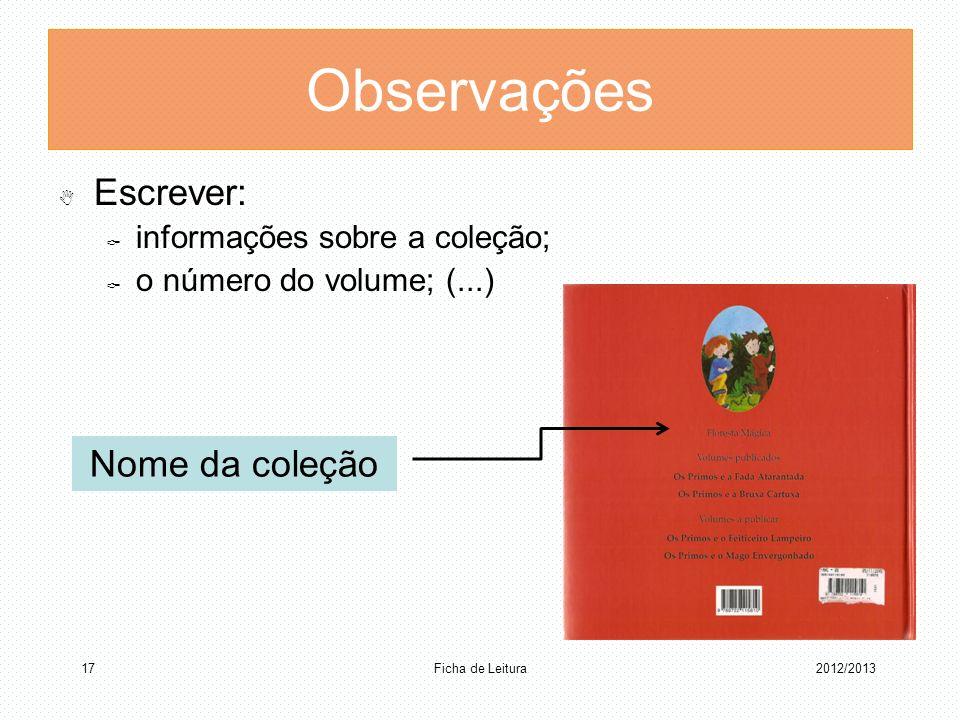 Observações Escrever: informações sobre a coleção; o número do volume; (...) Ficha de Leitura 172012/2013 Nome da coleção