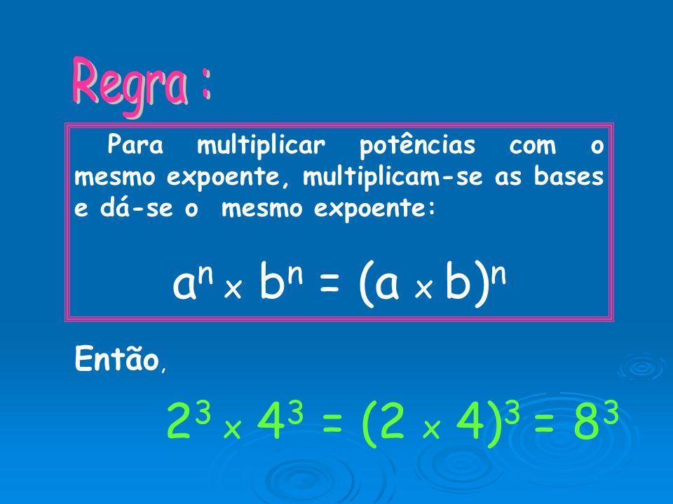 2 3 x 4 3 = 2 x 2 x 2 x 4 x 4 x 4 2323 4343 = (2 x 4) x (2 x 4) x (2 x 4 ) = (2 x 4) 3 = 8383