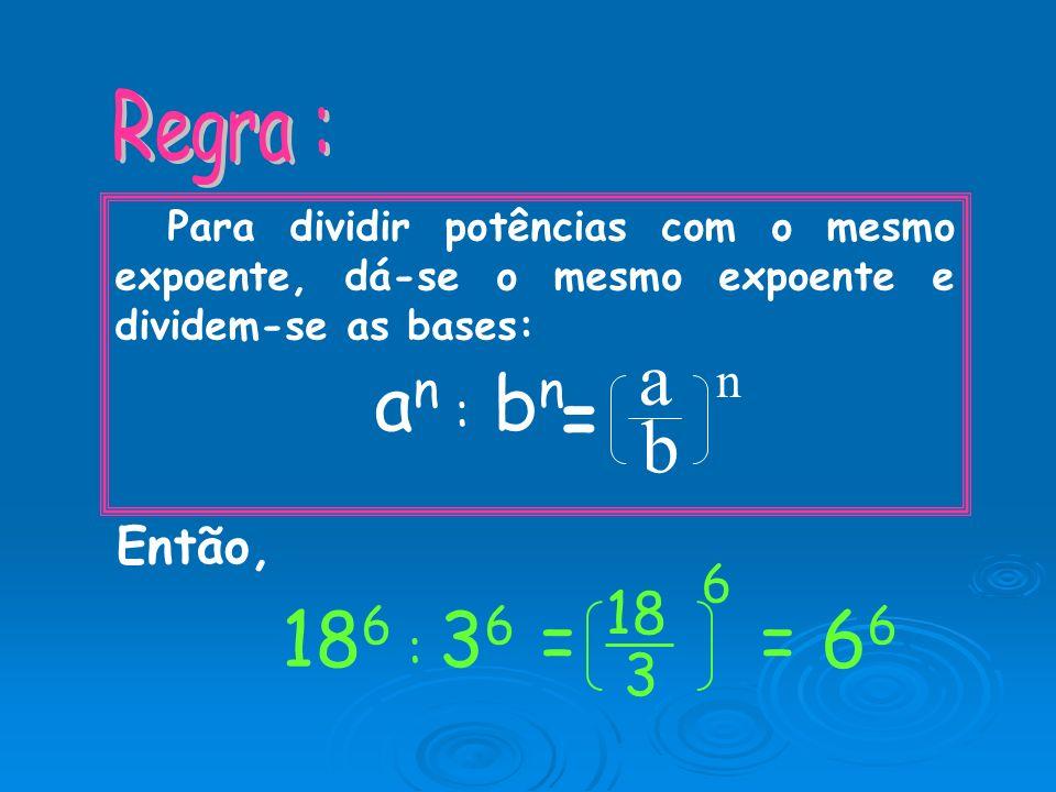 18 6 : 3 6 = 18 x 18 x 18 x 18 x 18 x 18 18 6 3636 3 x 3 x 3 x 3 x 3 x 33 x 3 x 3 x 3 x 3 x 3 = 18 3 18 3 18 3 18 3 18 3 xxx x 18 3 x = 18 3 6 = 6 6