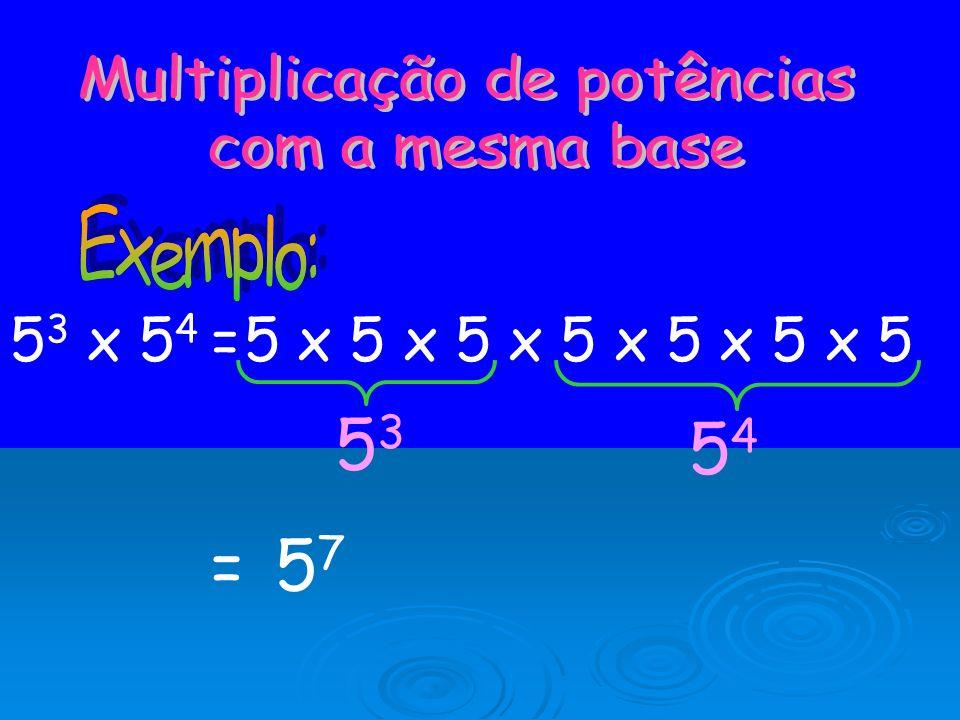 Para potência de potência, mantém-se a base e multiplicam-se os expoentes: (a n ) m = a n x m Então, (5 3 ) 2 =5 3x2 =5656