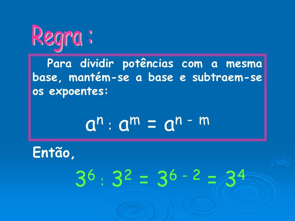 3 6 : 3 2 = 3 x 3 x 3 x 3 x 3 x 3 3636 3232 = 3 x 3 x 3 x 3 = 3 x 3 3434