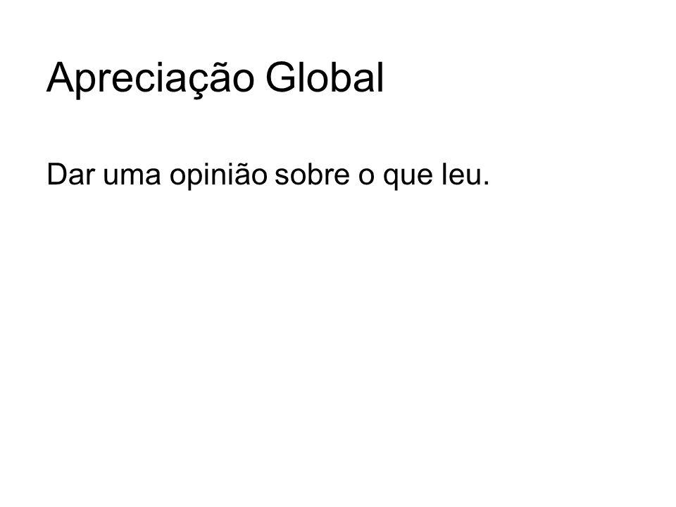Apreciação Global Dar uma opinião sobre o que leu.