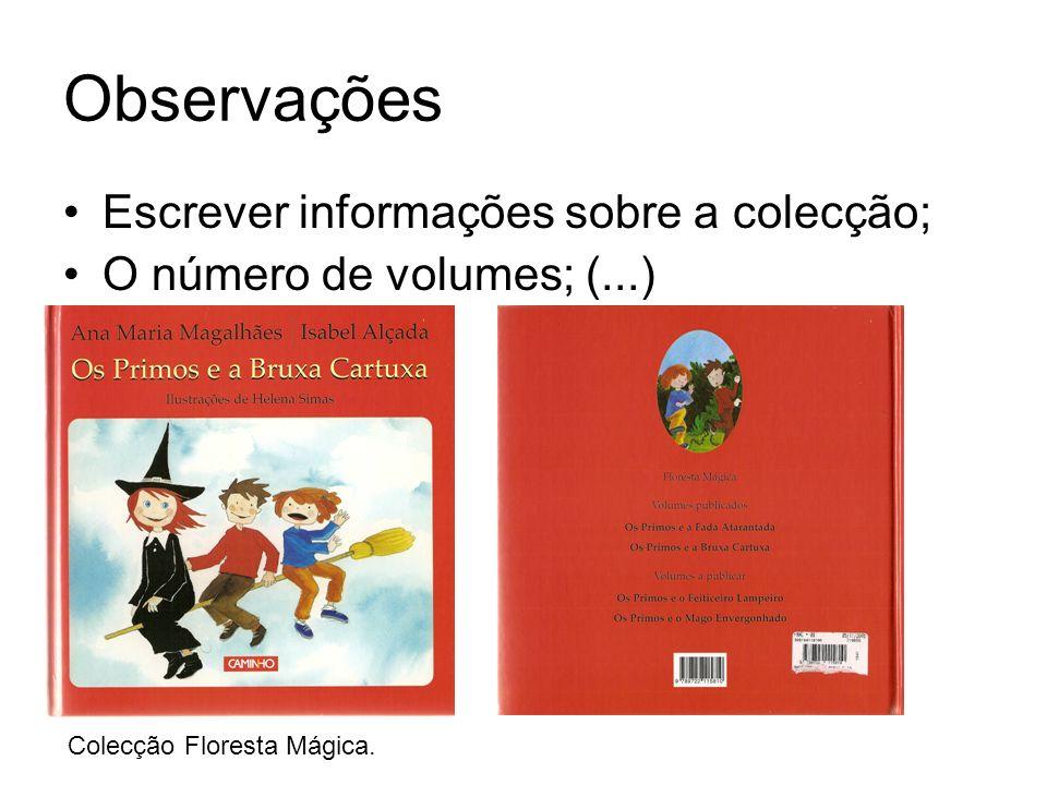 Observações Escrever informações sobre a colecção; O número de volumes; (...) Colecção Floresta Mágica.