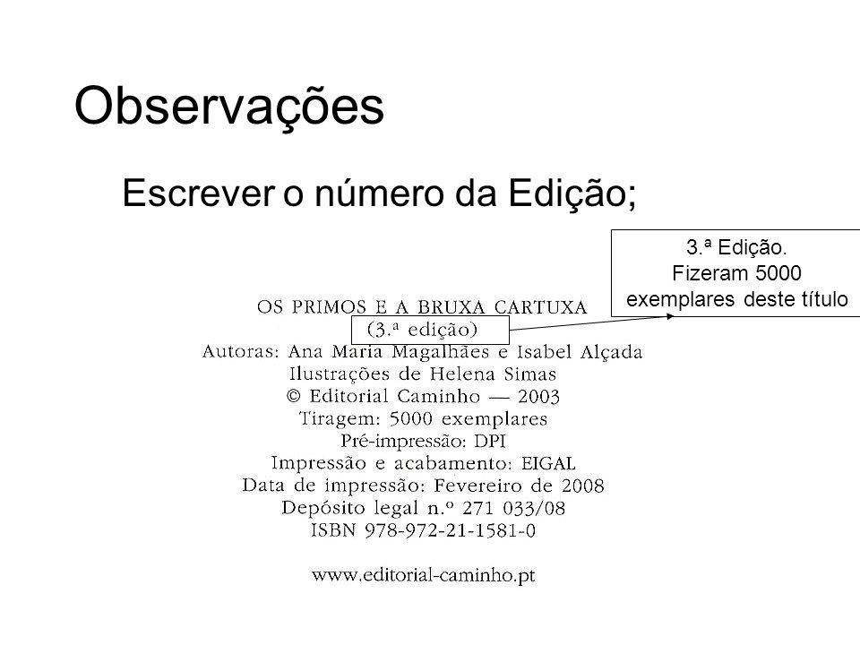 Observações Escrever o número da Edição; 3.ª Edição. Fizeram 5000 exemplares deste título
