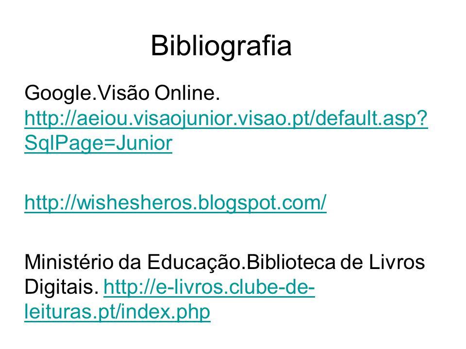 Bibliografia Google.Visão Online. http://aeiou.visaojunior.visao.pt/default.asp? SqlPage=Junior http://aeiou.visaojunior.visao.pt/default.asp? SqlPage