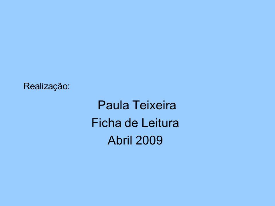 Realização: Paula Teixeira Ficha de Leitura Abril 2009