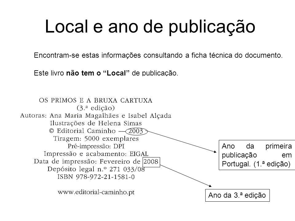 Local e ano de publicação Encontram-se estas informações consultando a ficha técnica do documento. Este livro não tem o Local de publicação. Ano da pr