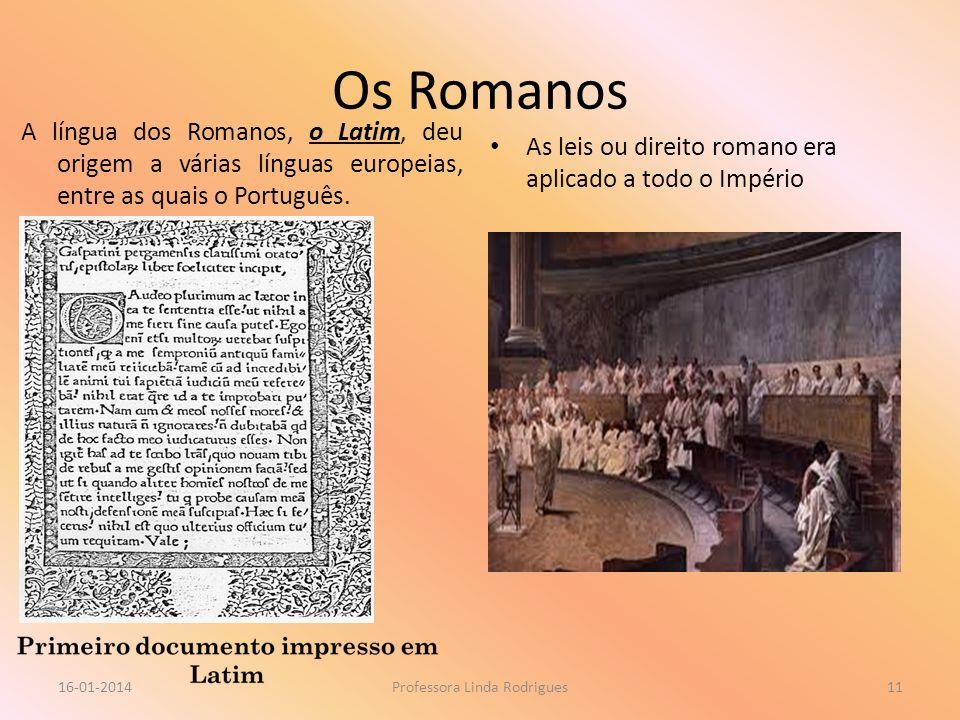 Os Romanos A língua dos Romanos, o Latim, deu origem a várias línguas europeias, entre as quais o Português. As leis ou direito romano era aplicado a
