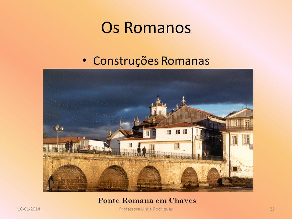 Os Romanos Construções Romanas 16-01-2014Professora Linda Rodrigues22 Ponte Romana em Chaves
