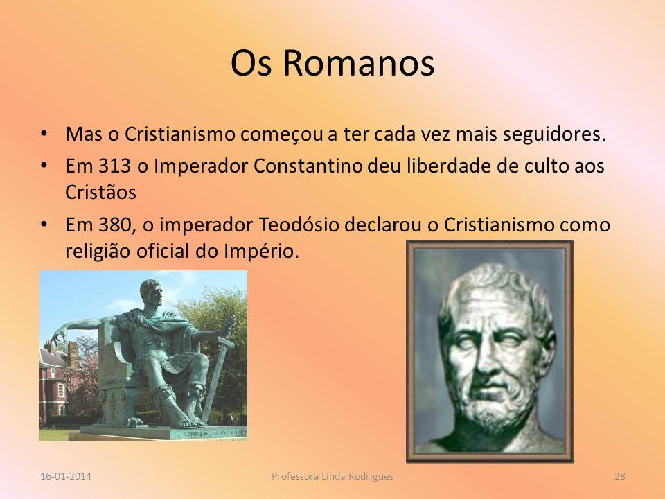 Os Romanos Mas o Cristianismo começou a ter cada vez mais seguidores. Em 313 o Imperador Constantino deu liberdade de culto aos Cristãos Em 380, o imp