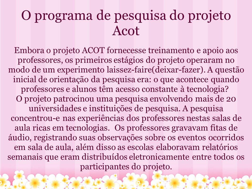 O programa de pesquisa do projeto Acot Embora o projeto ACOT fornecesse treinamento e apoio aos professores, os primeiros estágios do projeto operaram no modo de um experimento laissez-faire(deixar-fazer).
