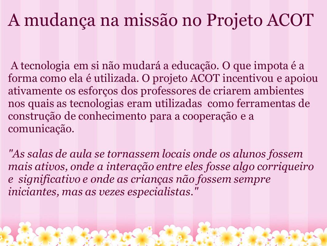 A mudança na missão no Projeto ACOT A tecnologia em si não mudará a educação.