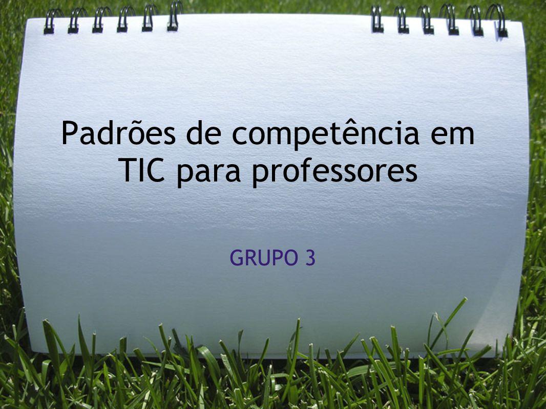 Padrões de competência em TIC para professores GRUPO 3