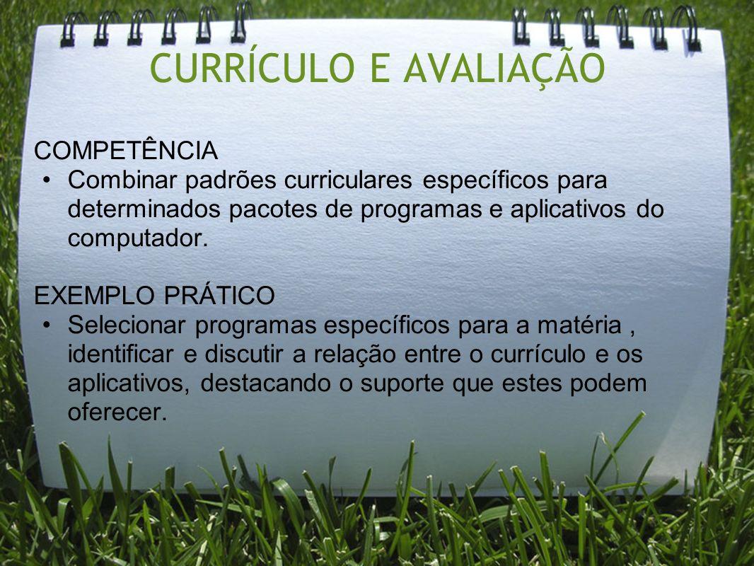 CURRÍCULO E AVALIAÇÃO COMPETÊNCIA Combinar padrões curriculares específicos para determinados pacotes de programas e aplicativos do computador. EXEMPL