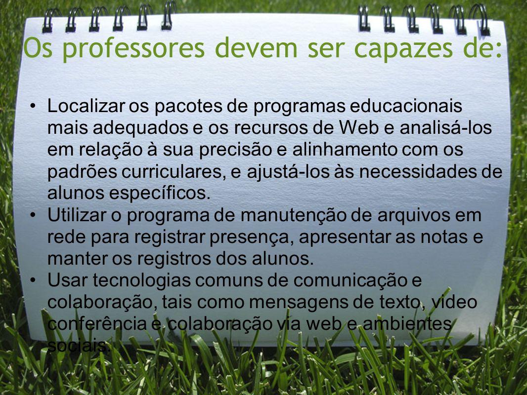 Os professores devem ser capazes de: Localizar os pacotes de programas educacionais mais adequados e os recursos de Web e analisá-los em relação à sua