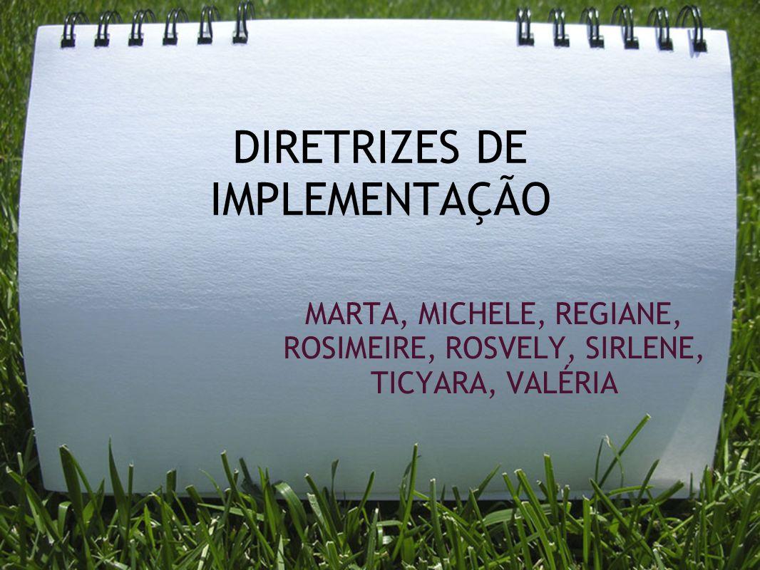 DIRETRIZES DE IMPLEMENTAÇÃO MARTA, MICHELE, REGIANE, ROSIMEIRE, ROSVELY, SIRLENE, TICYARA, VALÉRIA